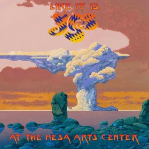 'Like It Is – Yes at the Mesa Arts Center', nuevo disco de Yes