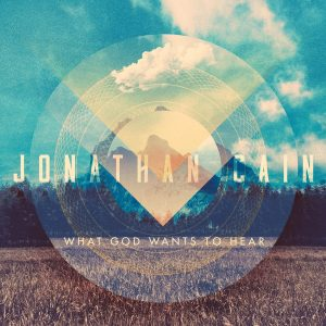 Jonathan Cain What God Wants to Hear